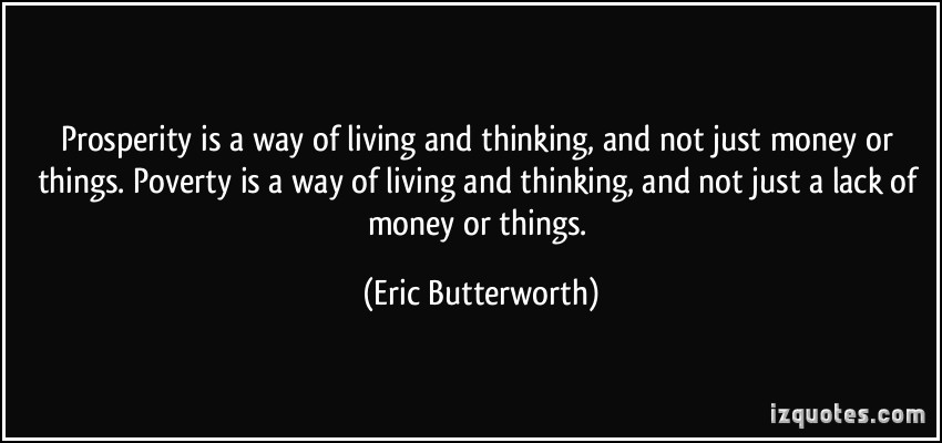 prosperity-is-a-way-of-living-and-thinking-and-not-just-money-or-things-poverty-is-a-way-of-eric-butterworth-29088